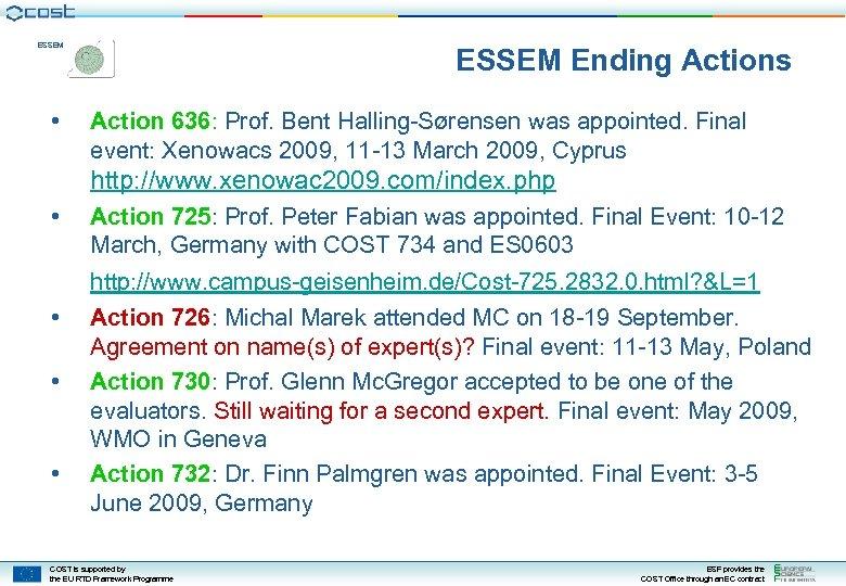 ESSEM • ESSEM Ending Actions Action 636: Prof. Bent Halling-Sørensen was appointed. Final event: