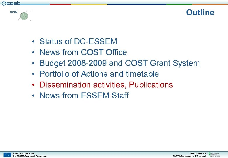 Outline ESSEM • • • Status of DC-ESSEM News from COST Office Budget 2008