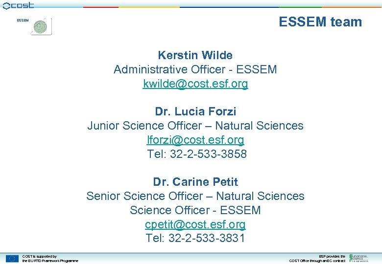 ESSEM team ESSEM Kerstin Wilde Administrative Officer - ESSEM kwilde@cost. esf. org Dr. Lucia