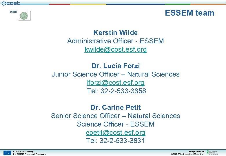 ESSEM team ESSEM Kerstin Wilde Administrative Officer - ESSEM kwilde@cost. esf. org Dr. Lucia