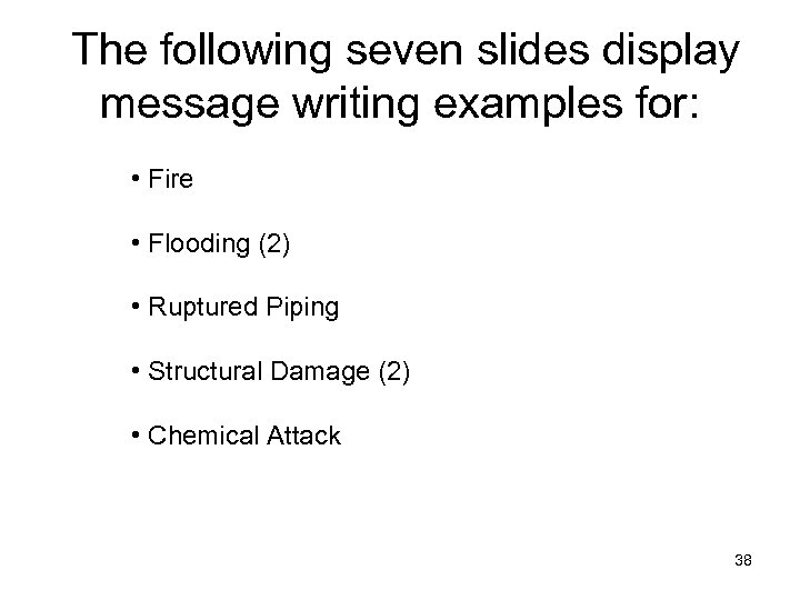 The following seven slides display message writing examples for: • Fire • Flooding (2)