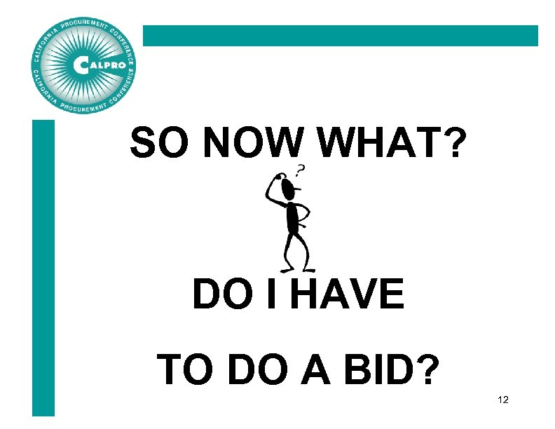 SO NOW WHAT? DO I HAVE TO DO A BID? 12