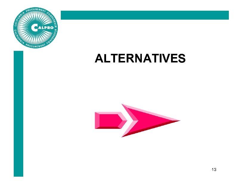 ALTERNATIVES 13