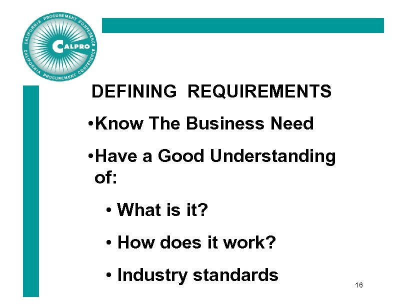 DEFINING REQUIREMENTS • Know The Business Need • Have a Good Understanding of: •