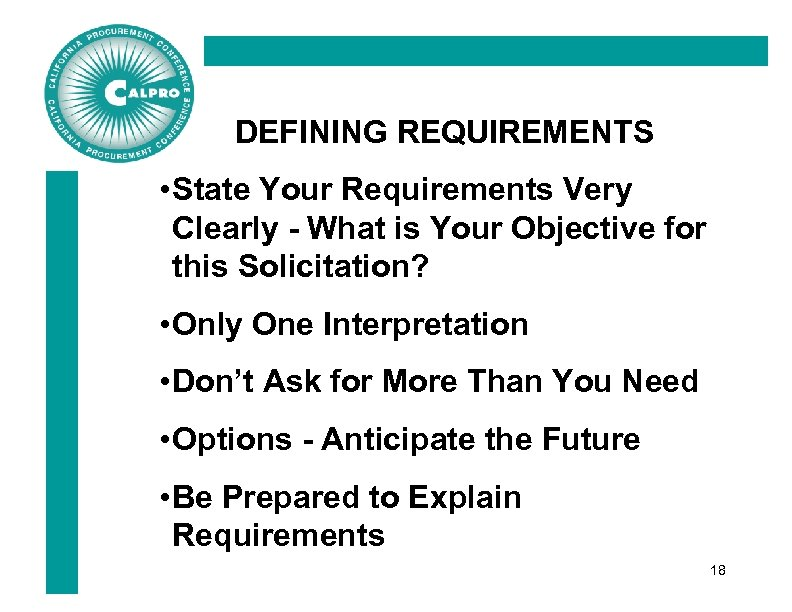 DEFINING REQUIREMENTS • State Your Requirements Very Clearly - What is Your Objective for