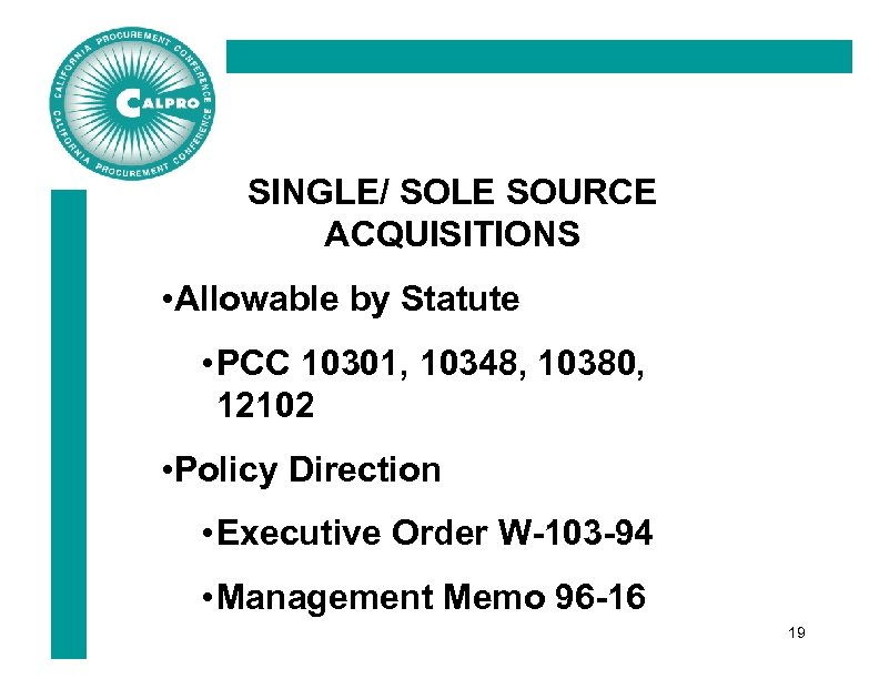 SINGLE/ SOLE SOURCE ACQUISITIONS • Allowable by Statute • PCC 10301, 10348, 10380, 12102