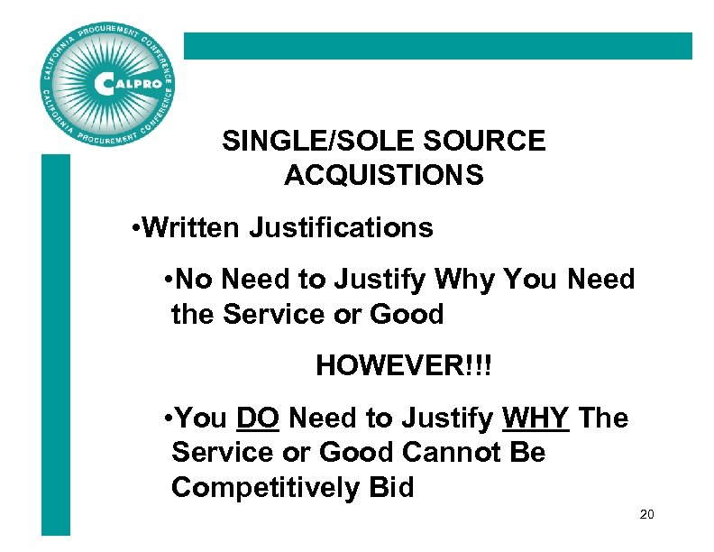 SINGLE/SOLE SOURCE ACQUISTIONS • Written Justifications • No Need to Justify Why You Need