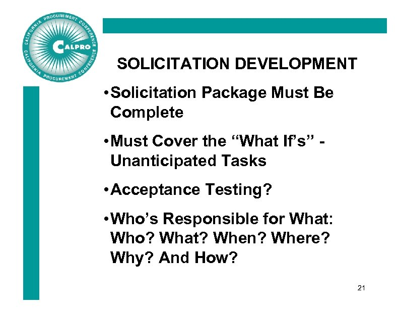"SOLICITATION DEVELOPMENT • Solicitation Package Must Be Complete • Must Cover the ""What If's"""
