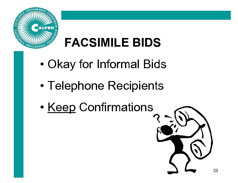 FACSIMILE BIDS • Okay for Informal Bids • Telephone Recipients • Keep Confirmations 22