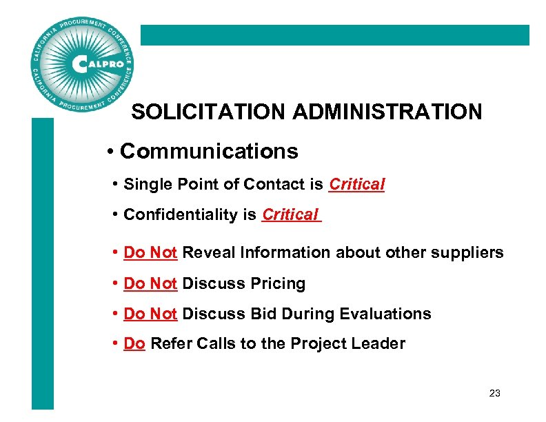 SOLICITATION ADMINISTRATION • Communications • Single Point of Contact is Critical • Confidentiality is