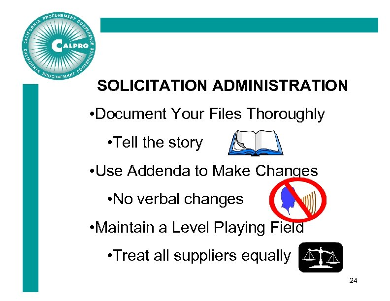 SOLICITATION ADMINISTRATION • Document Your Files Thoroughly • Tell the story • Use Addenda