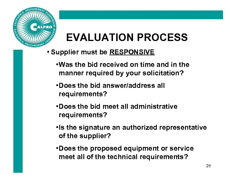 EVALUATION PROCESS • Supplier must be RESPONSIVE • Was the bid received on time