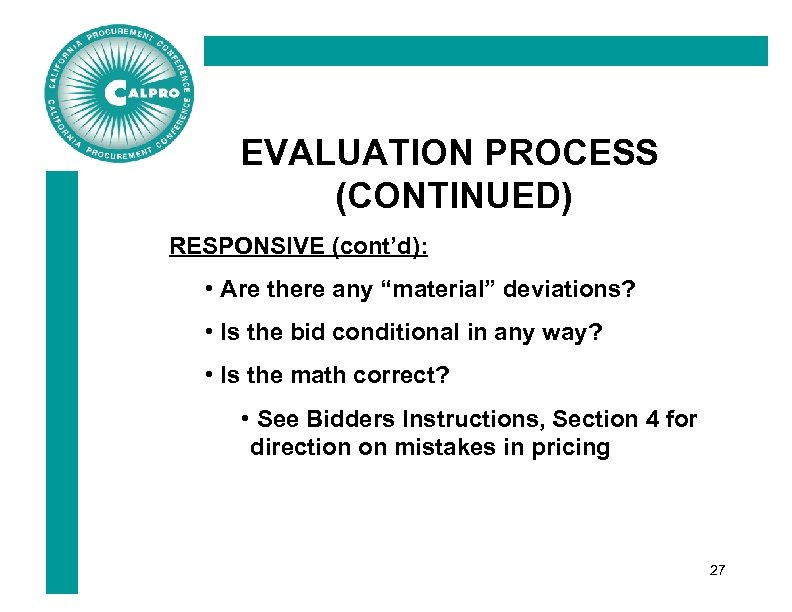 "EVALUATION PROCESS (CONTINUED) RESPONSIVE (cont'd): • Are there any ""material"" deviations? • Is the"