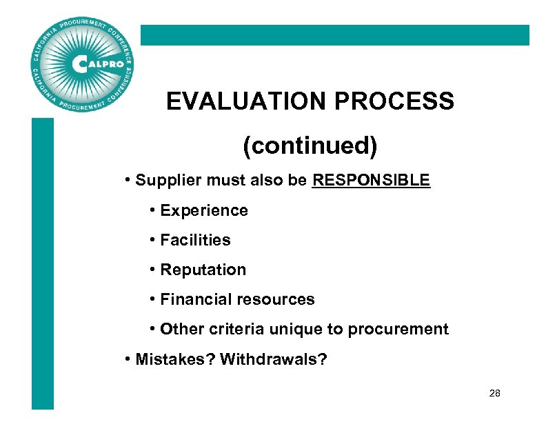 EVALUATION PROCESS (continued) • Supplier must also be RESPONSIBLE • Experience • Facilities •