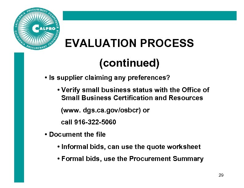 EVALUATION PROCESS (continued) • Is supplier claiming any preferences? • Verify small business status