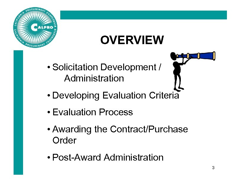 OVERVIEW • Solicitation Development / Administration • Developing Evaluation Criteria • Evaluation Process •