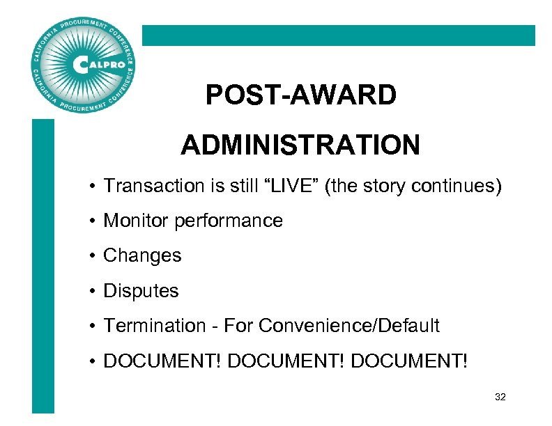 """POST-AWARD ADMINISTRATION • Transaction is still """"LIVE"""" (the story continues) • Monitor performance •"""