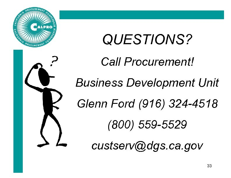 QUESTIONS? Call Procurement! Business Development Unit Glenn Ford (916) 324 -4518 (800) 559 -5529