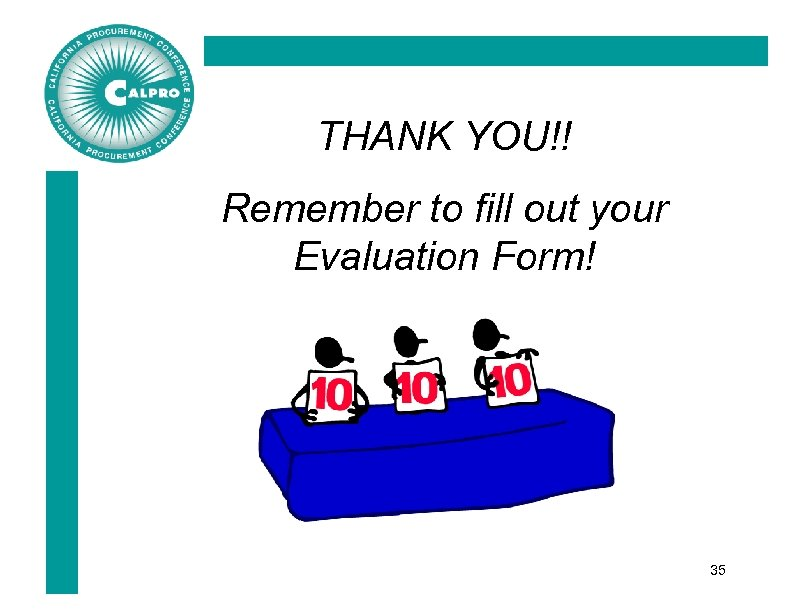 THANK YOU!! Remember to fill out your Evaluation Form! 35