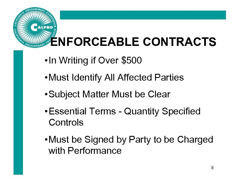 ENFORCEABLE CONTRACTS • In Writing if Over $500 • Must Identify All Affected Parties