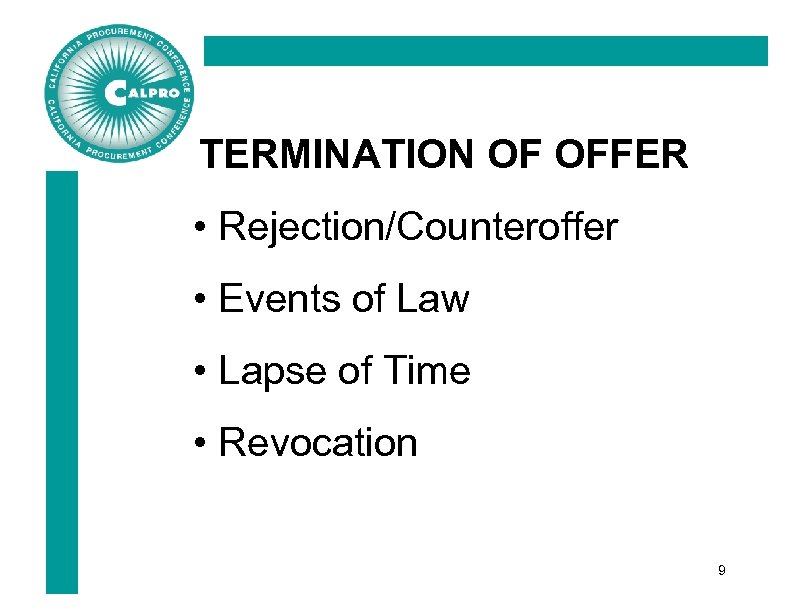 TERMINATION OF OFFER • Rejection/Counteroffer • Events of Law • Lapse of Time •
