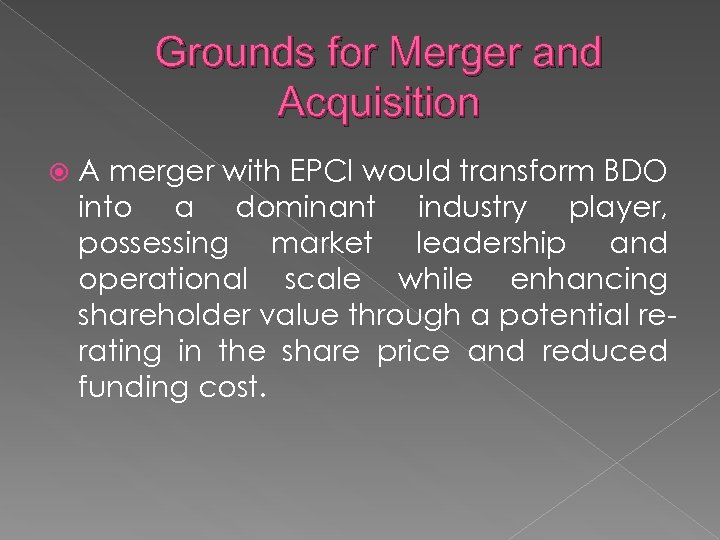 Grounds for Merger and Acquisition A merger with EPCI would transform BDO into a