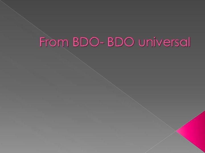 From BDO- BDO universal