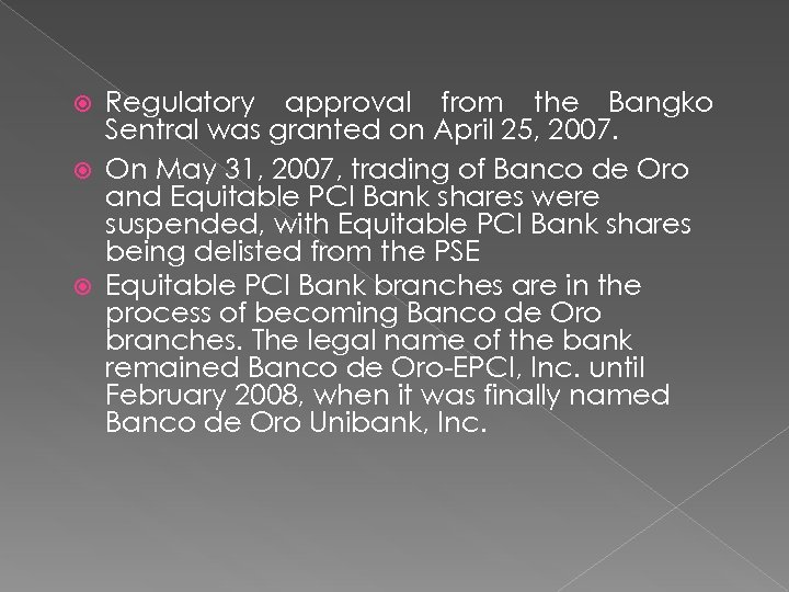 Regulatory approval from the Bangko Sentral was granted on April 25, 2007. On May
