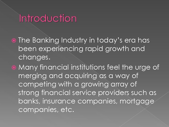 Introduction The Banking Industry in today's era has been experiencing rapid growth and changes.