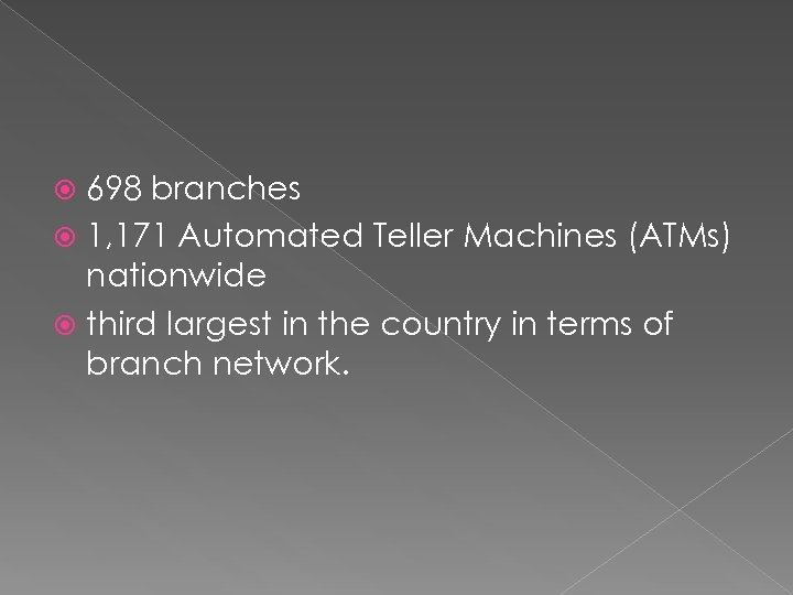 698 branches 1, 171 Automated Teller Machines (ATMs) nationwide third largest in the country