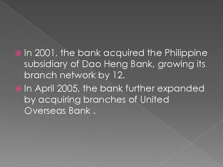 In 2001, the bank acquired the Philippine subsidiary of Dao Heng Bank, growing its