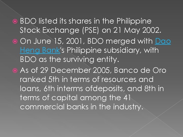 BDO listed its shares in the Philippine Stock Exchange (PSE) on 21 May 2002.