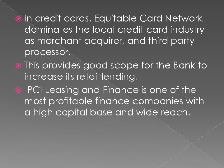 In credit cards, Equitable Card Network dominates the local credit card industry as merchant