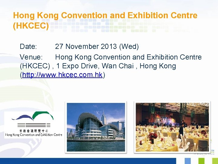 Hong Kong Convention and Exhibition Centre (HKCEC) Date: 27 November 2013 (Wed) Venue: Hong