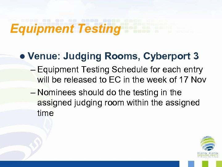 Equipment Testing l Venue: Judging Rooms, Cyberport 3 – Equipment Testing Schedule for each