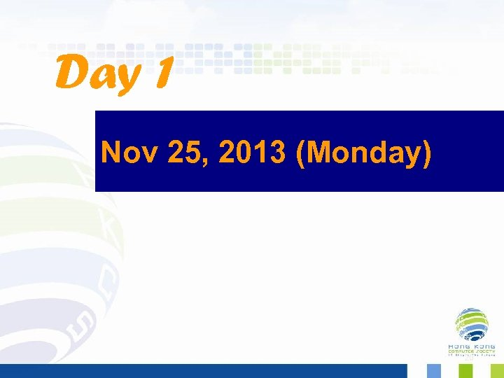Day 1 Nov 25, 2013 (Monday) 20