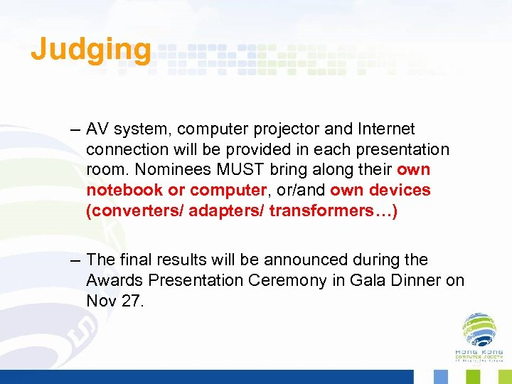 Judging – AV system, computer projector and Internet connection will be provided in each