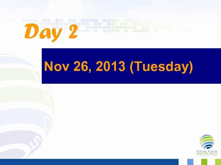 Day 2 Nov 26, 2013 (Tuesday) 28