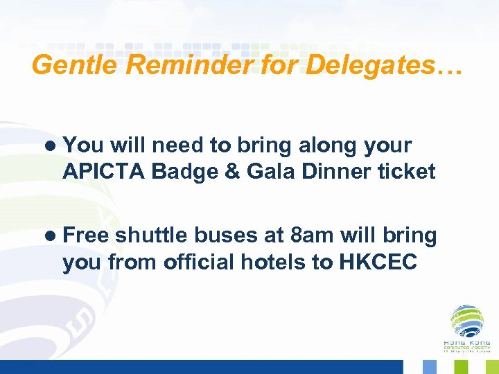 Gentle Reminder for Delegates… l You will need to bring along your APICTA Badge