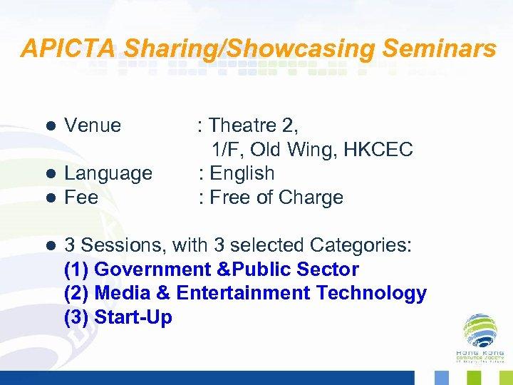 APICTA Sharing/Showcasing Seminars Venue : Theatre 2, 1/F, Old Wing, HKCEC l Language :