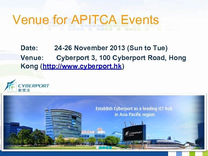 Venue for APITCA Events Date: 24 -26 November 2013 (Sun to Tue) Venue: Cyberport