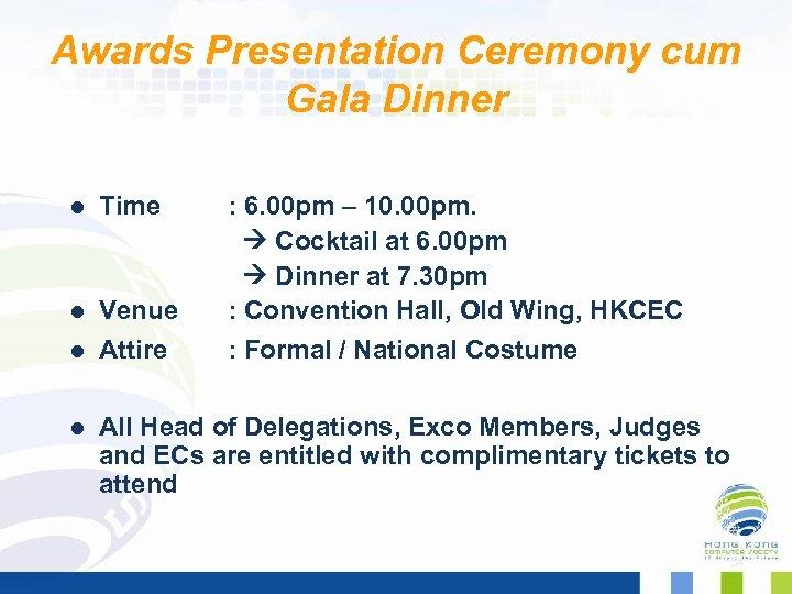 Awards Presentation Ceremony cum Gala Dinner l Time l Venue : 6. 00 pm