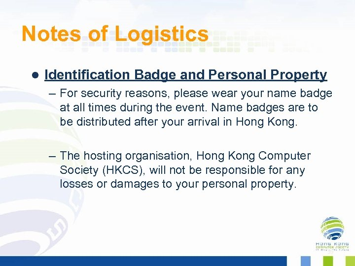 Notes of Logistics l Identification Badge and Personal Property – For security reasons, please