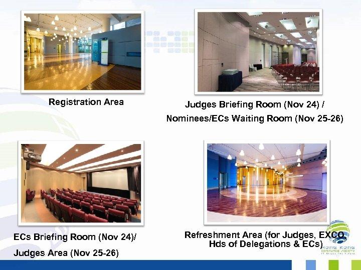 Registration Area Judges Briefing Room (Nov 24) / Nominees/ECs Waiting Room (Nov 25 -26)