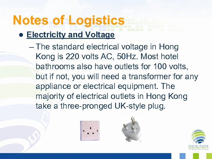 Notes of Logistics l Electricity and Voltage – The standard electrical voltage in Hong