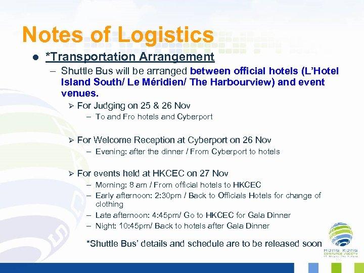Notes of Logistics l *Transportation Arrangement – Shuttle Bus will be arranged between official