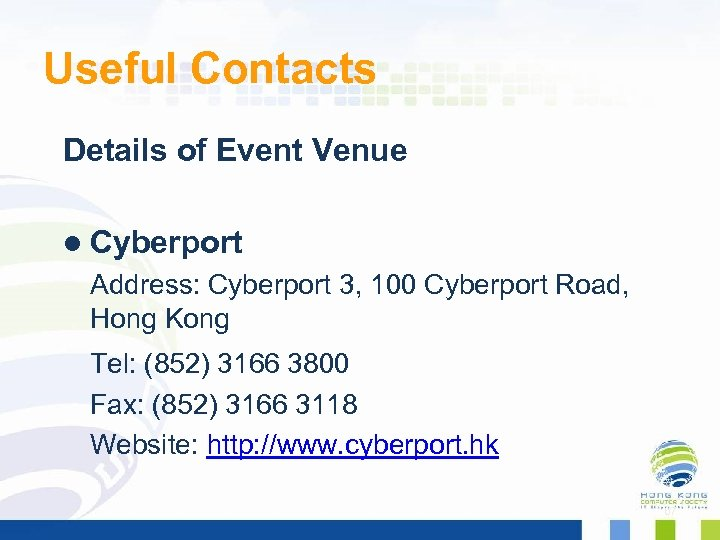 Useful Contacts Details of Event Venue l Cyberport Address: Cyberport 3, 100 Cyberport Road,
