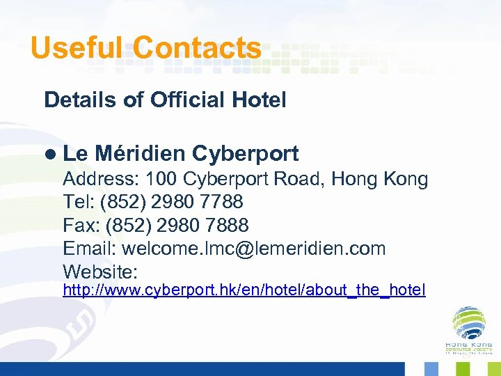 Useful Contacts Details of Official Hotel l Le Méridien Cyberport Address: 100 Cyberport Road,