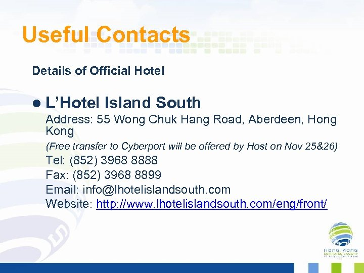 Useful Contacts Details of Official Hotel l L'Hotel Island South Address: 55 Wong Chuk