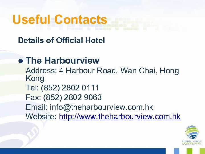 Useful Contacts Details of Official Hotel l The Harbourview Address: 4 Harbour Road, Wan